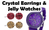 Specials on Crystal Earrings and Jelly Watches!
