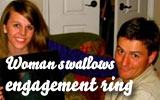 Woman swallows her engagementring!