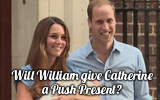What Push Present gift will William give to Duchess Catherine?