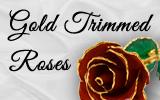 24k Gold TrimmedRoses!