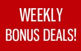 Weekly Bonus Deals!