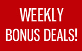 Weekly Bonus Deals!